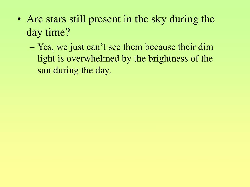 Are stars still present in the sky during the day time?