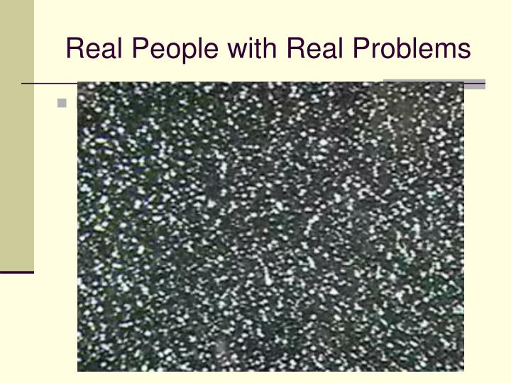 Real People with Real Problems