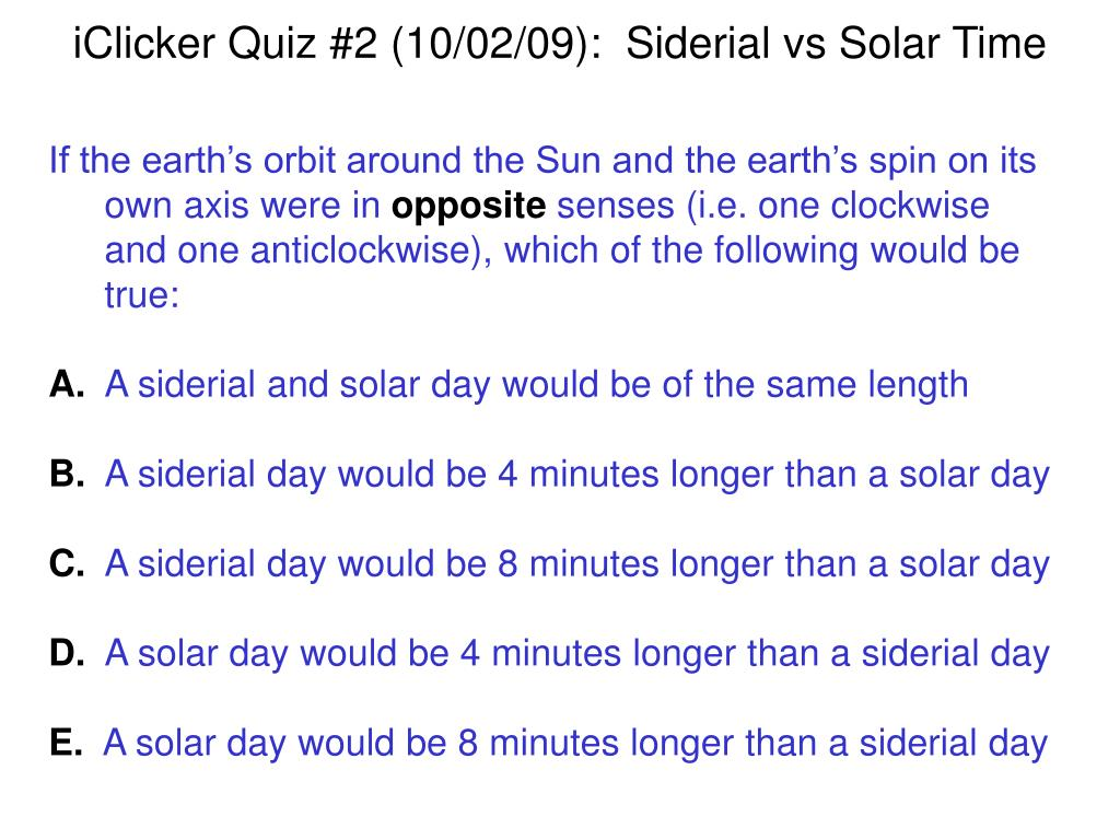 iClicker Quiz #2 (10/02/09):  Siderial vs Solar Time