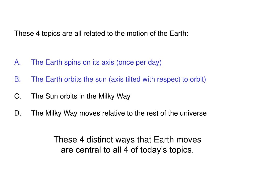These 4 topics are all related to the motion of the Earth: