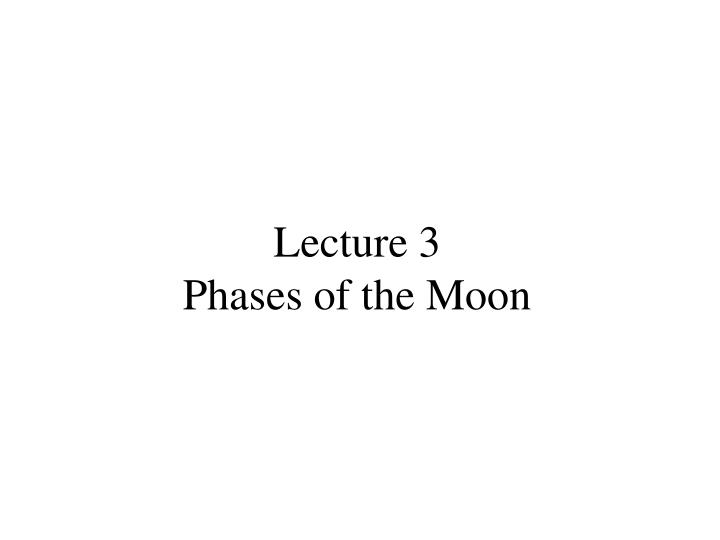 Lecture 3 phases of the moon l.jpg