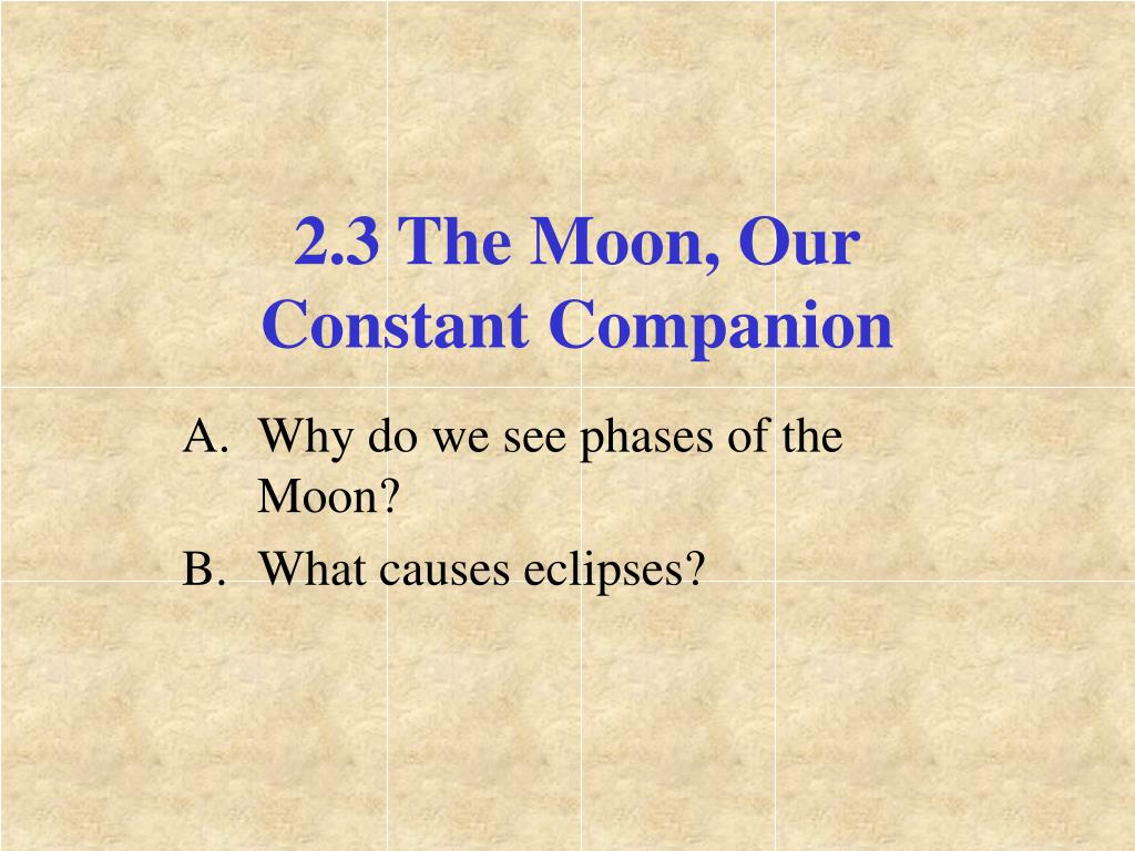 2.3 The Moon, Our Constant Companion