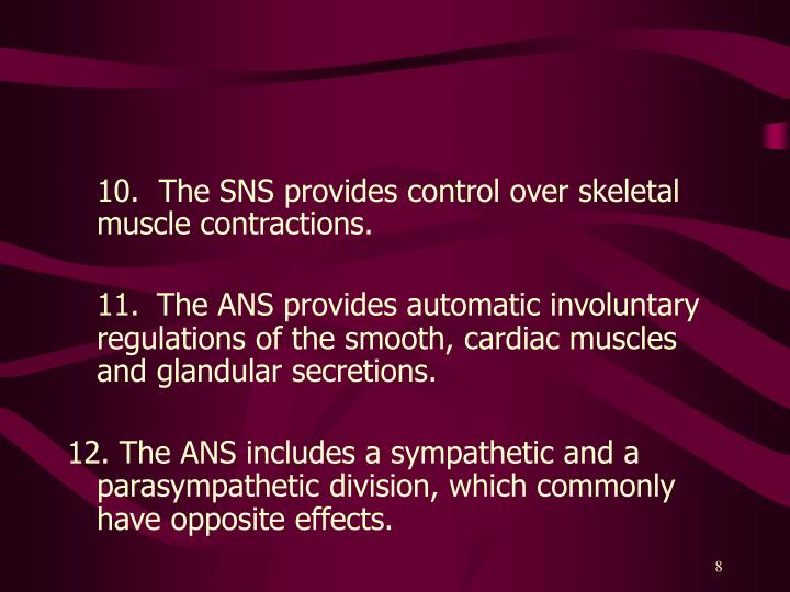 10.  The SNS provides control over skeletal muscle contractions.