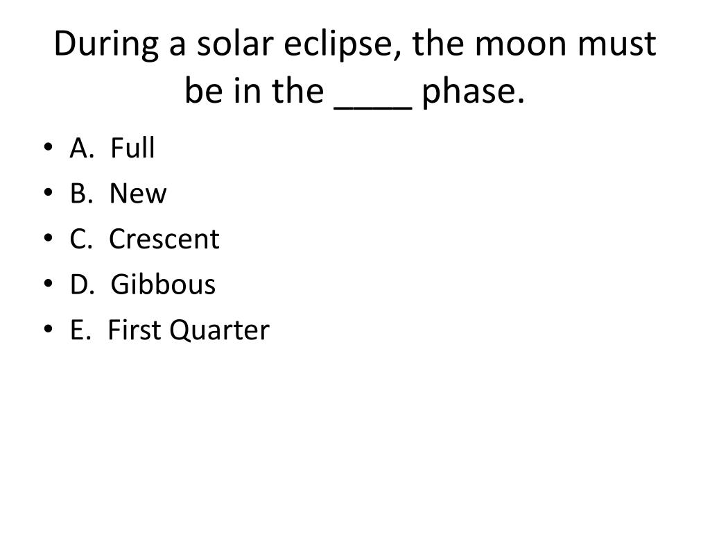 During a solar eclipse, the moon must be in the ____ phase.