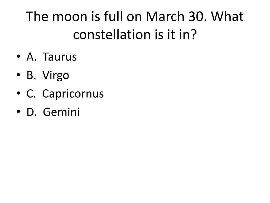 The moon is full on March 30. What constellation is it in?
