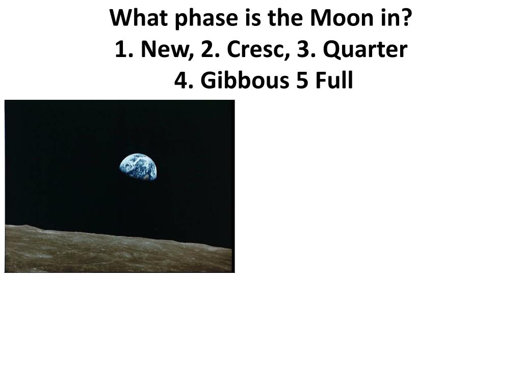 What phase is the Moon in?
