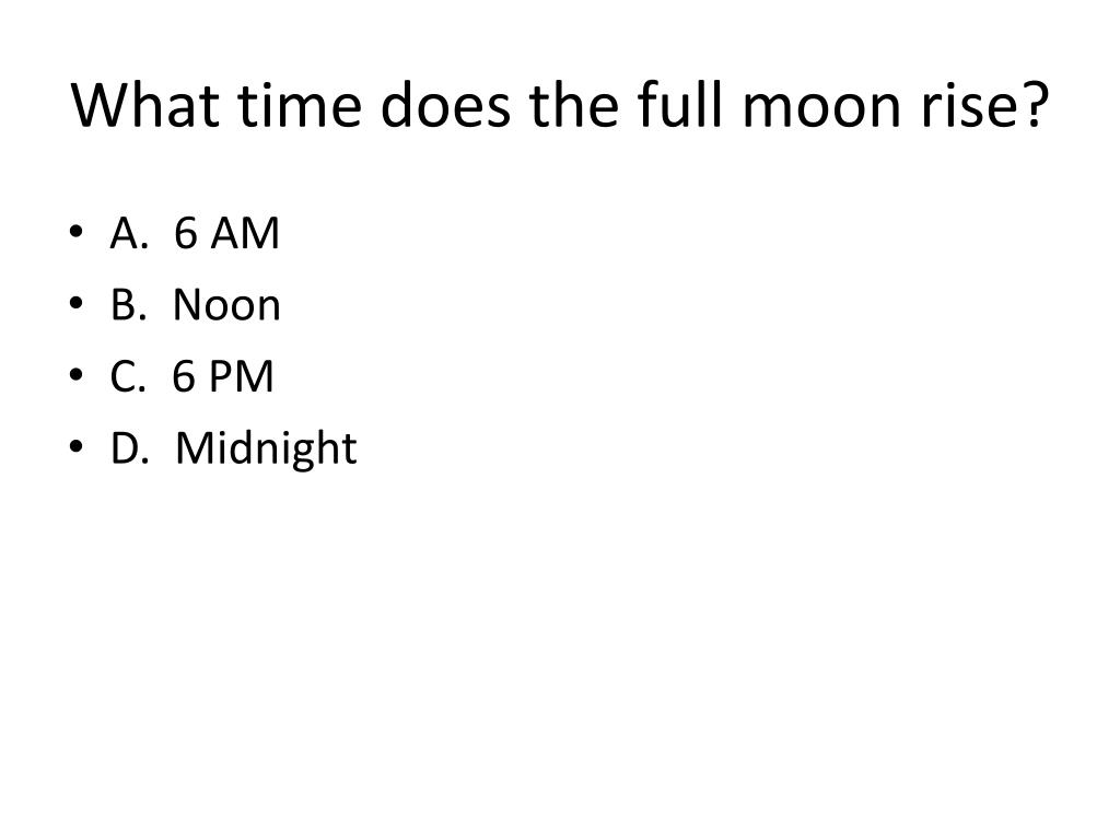 What time does the full moon rise?