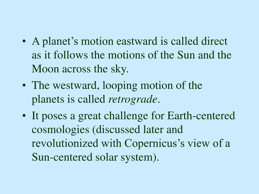 A planet's motion eastward is called direct as it follows the motions of the Sun and the Moon across the sky.