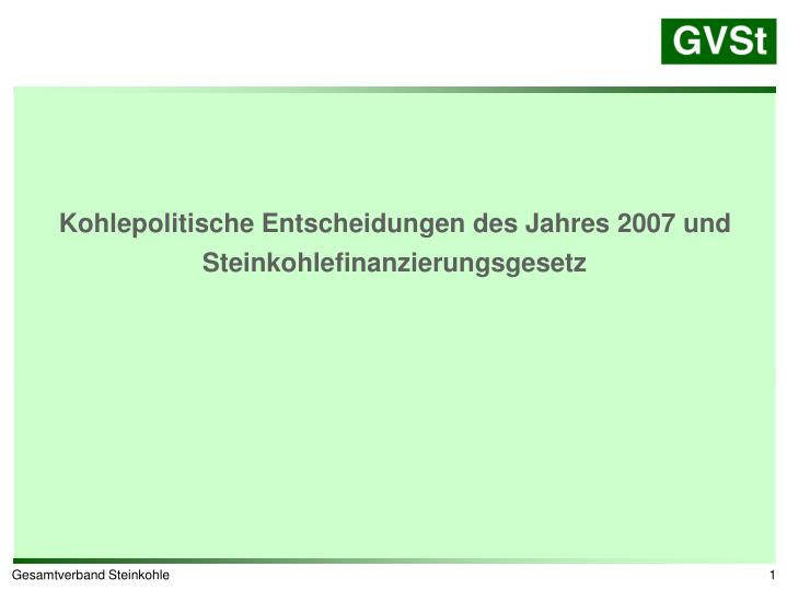 Kohlepolitische Entscheidungen des Jahres 2007 und Steinkohlefinanzierungsgesetz