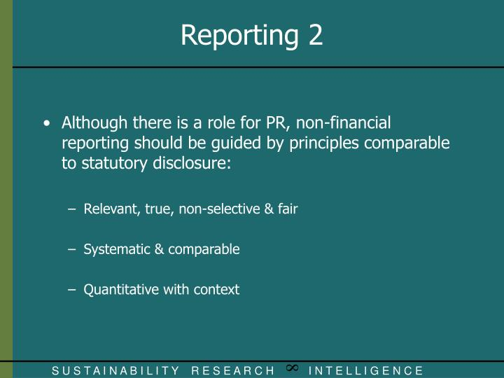Although there is a role for PR, non-financial reporting should be guided by principles comparable to statutory disclosure: