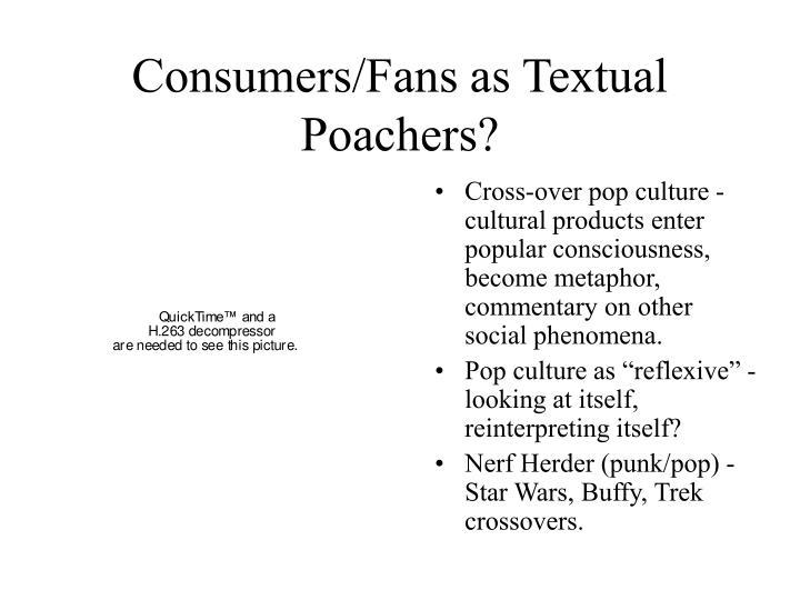 Consumers/Fans as Textual Poachers?