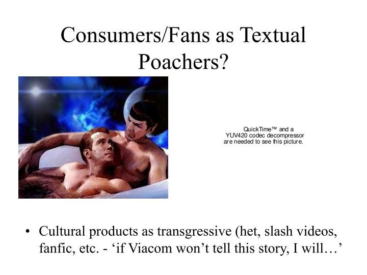 Consumers/Fans as Textual Poachers?