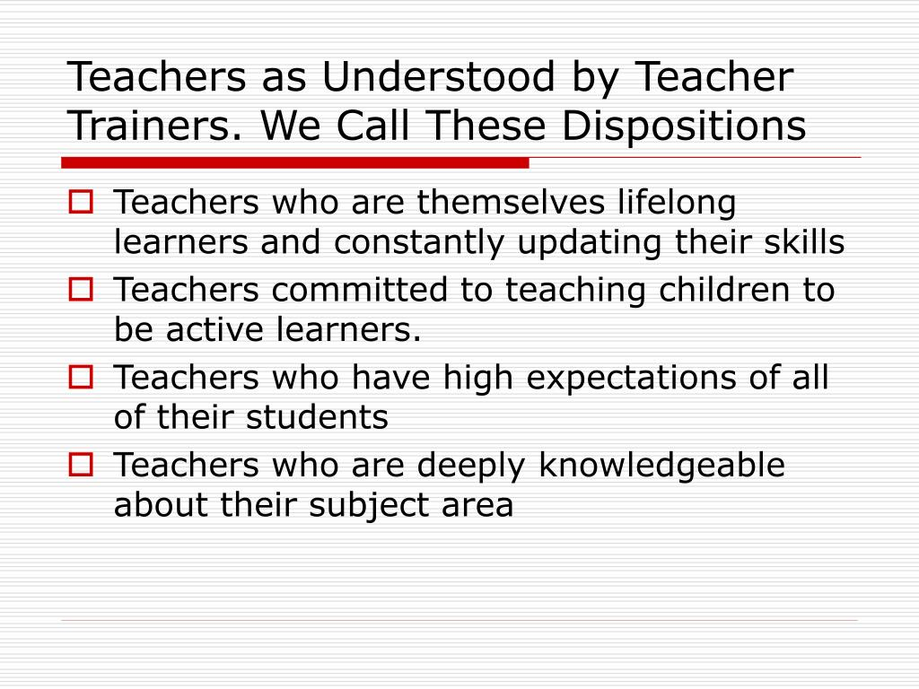 Teachers as Understood by Teacher Trainers. We Call These Dispositions