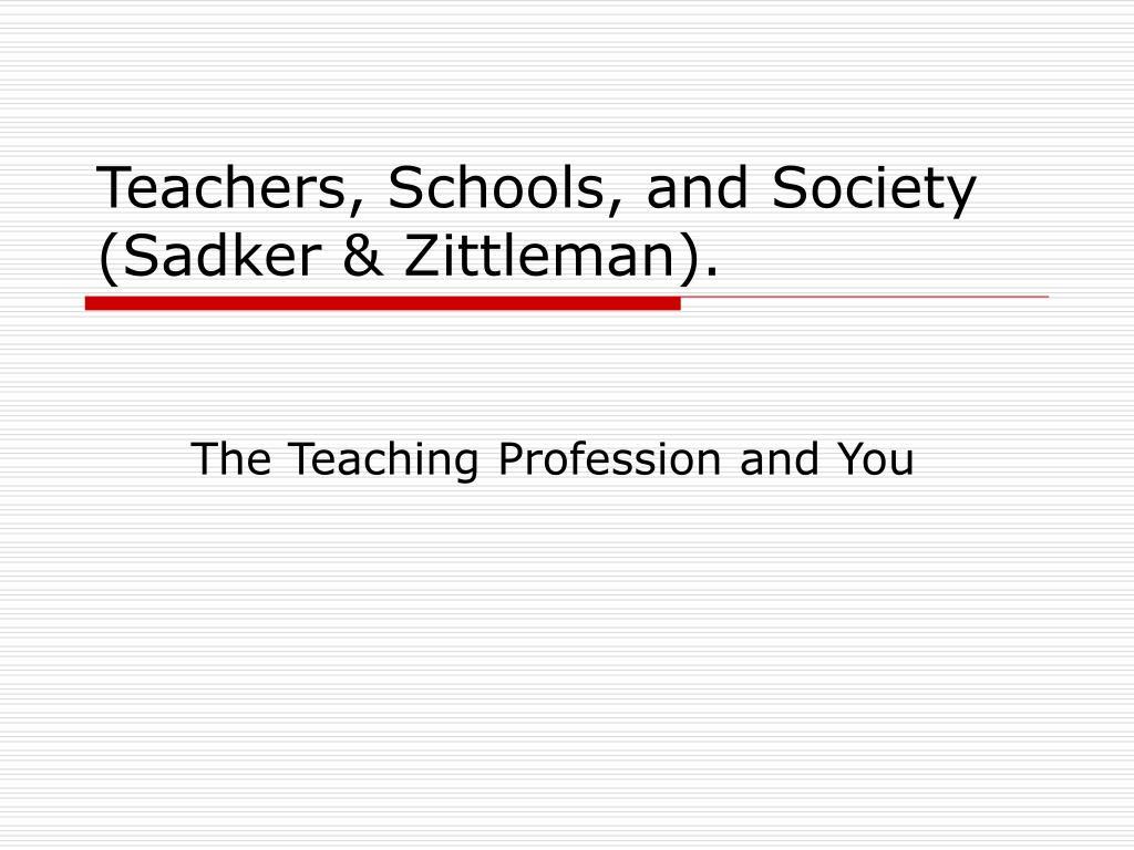 Teachers, Schools, and Society (Sadker & Zittleman).