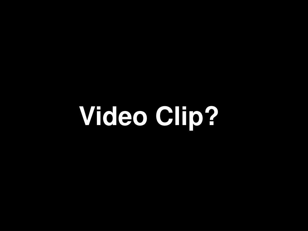 Video Clip?