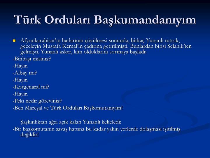 Türk Orduları Başkumandanıyım