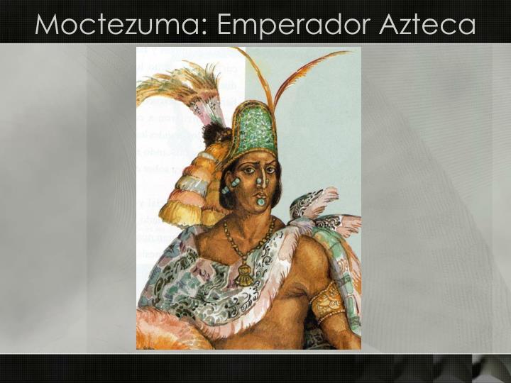 Moctezuma: Emperador Azteca