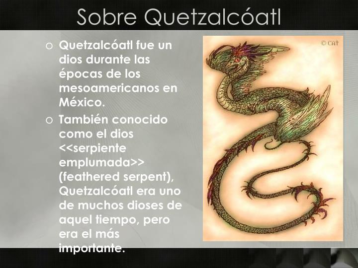 Quetzalcóatl fue un dios durante las épocas de los mesoamericanos en México.