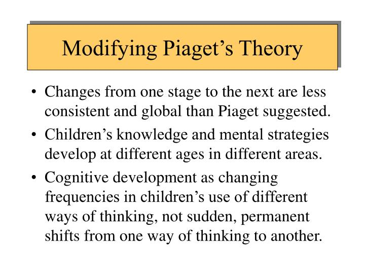 Modifying Piaget's Theory