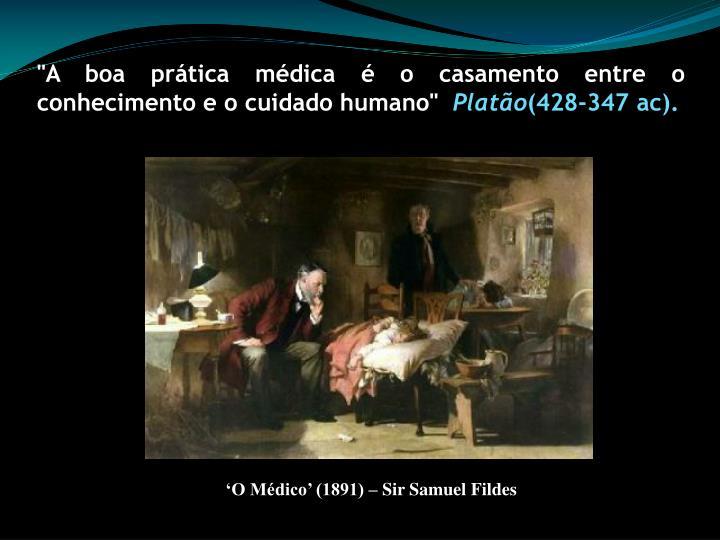 """""""A boa prática médica é o casamento entre o conhecimento e o cuidado humano"""""""