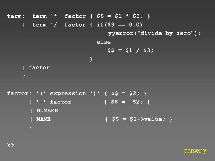term:  term '*' factor { $$ = $1 * $3; }