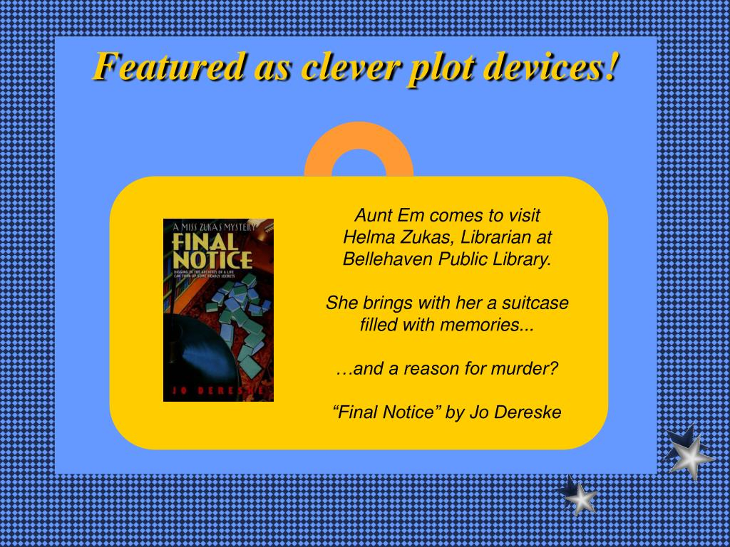 Featured as clever plot devices!