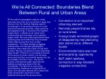 we re all connected boundaries blend between rural and urban areas