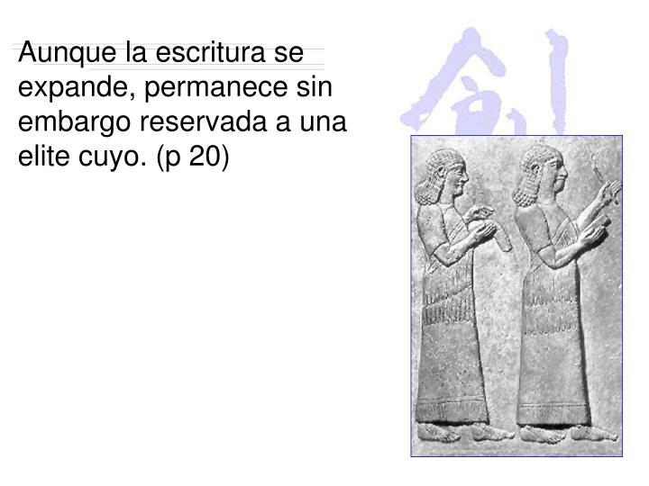 Aunque la escritura se expande, permanece sin embargo reservada a una elite cuyo. (p 20)