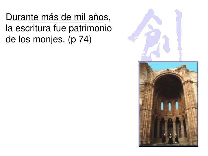 Durante más de mil años, la escritura fue patrimonio de los monjes. (p 74)