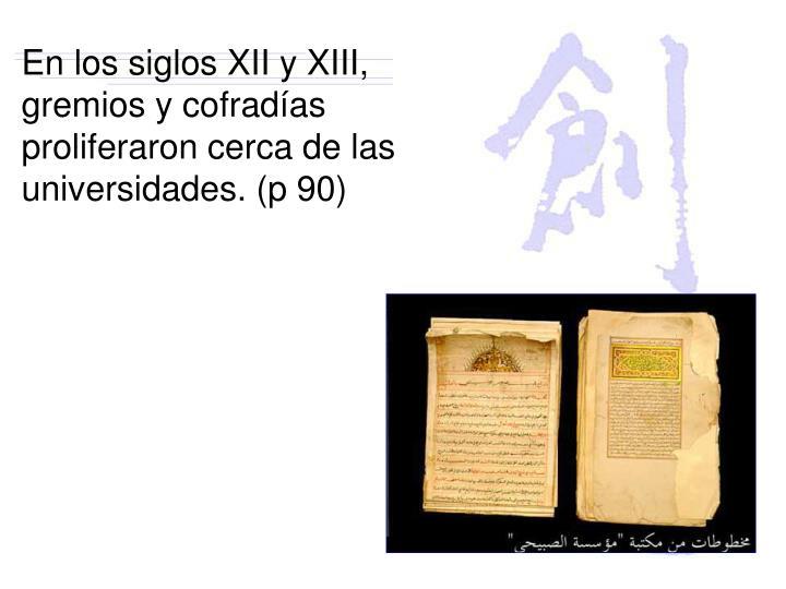 En los siglos XII y XIII, gremios y cofradías proliferaron cerca de las universidades. (p 90)