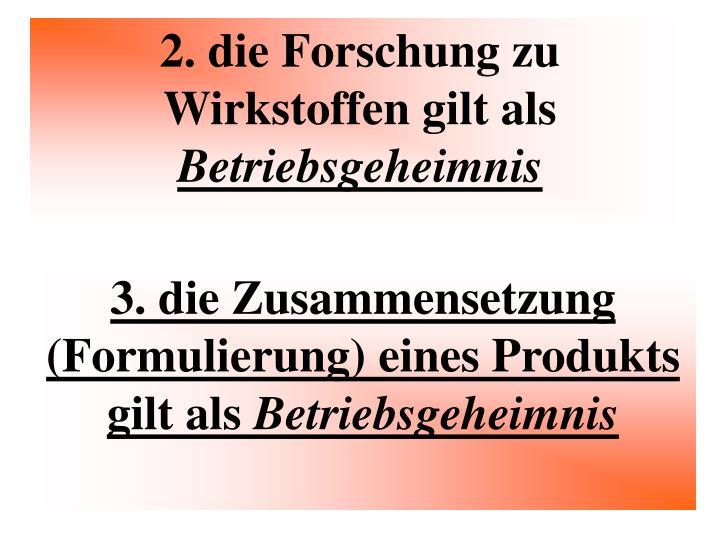 2. die Forschung zu Wirkstoffen gilt als