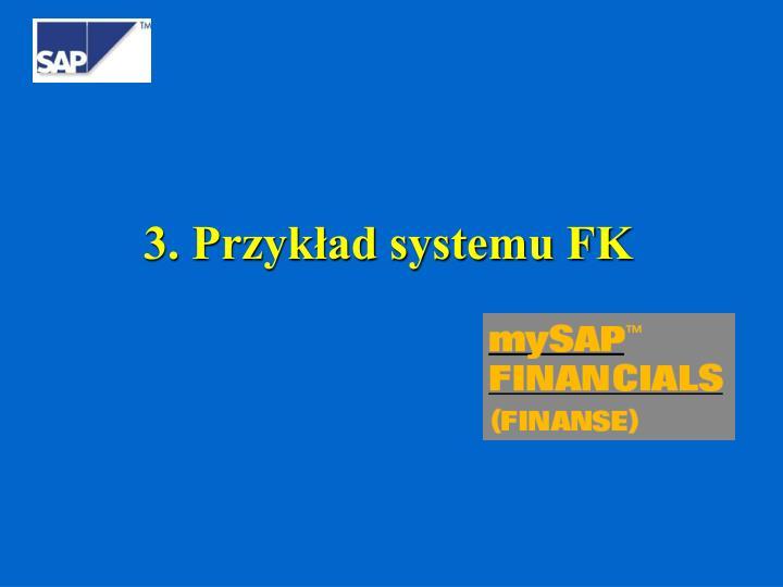 3. Przykład systemu FK
