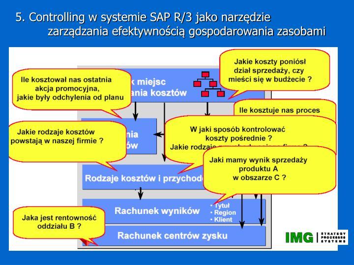 5. Controlling w systemie SAP R/3 jako narzędzie zarządzania efektywnością gospodarowania zasobami
