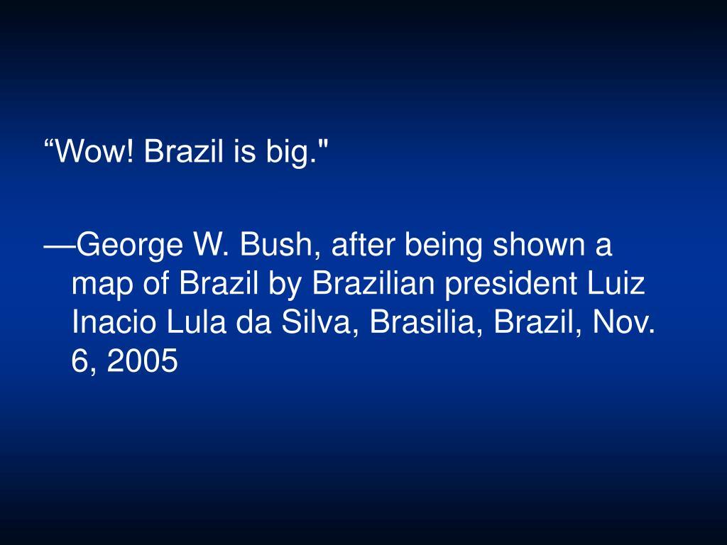 """Wow! Brazil is big."""