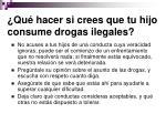 qu hacer si crees que tu hijo consume drogas ilegales