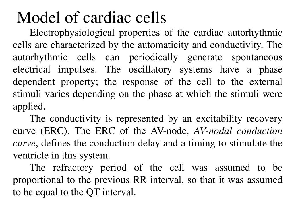 Electrophysiological properties of the cardiac autorhythmic cells are characterized by the automaticity and conductivity. The autorhythmic cells can periodically generate spontaneous electrical impulses. The oscillatory systems have a phase dependent property; the response of the cell to the external stimuli varies depending on the phase at which the stimuli were applied.