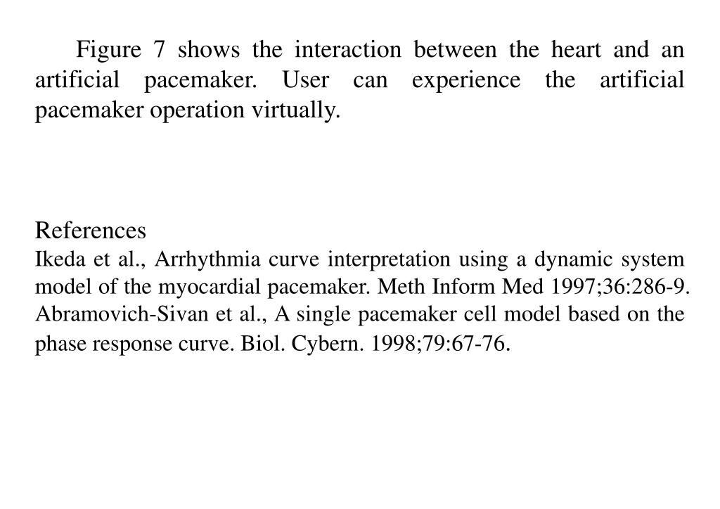 Figure 7 shows the interaction between the heart and an artificial pacemaker. User can