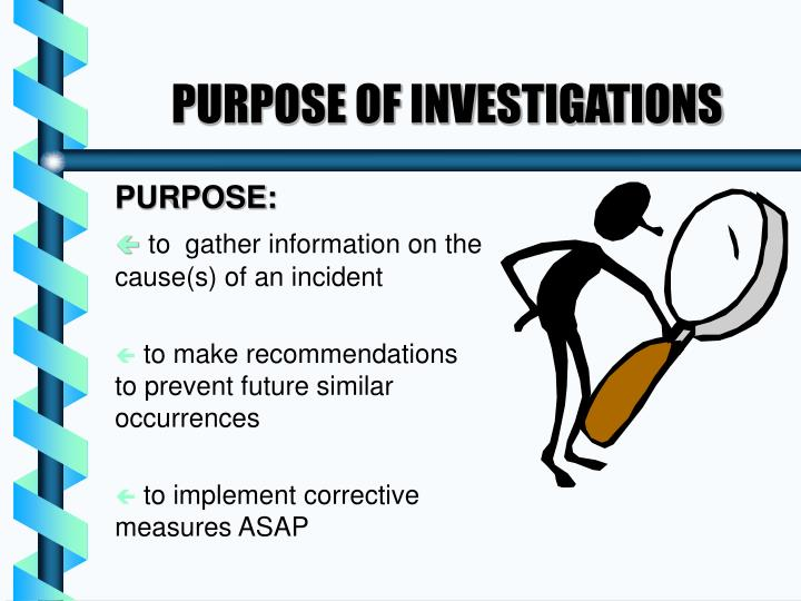 PURPOSE OF INVESTIGATIONS