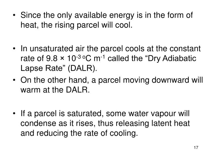 Since the only available energy is in the form of heat, the rising parcel will cool.