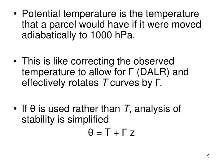 Potential temperature is the temperature that a parcel would have if it were moved adiabatically to 1000 hPa.