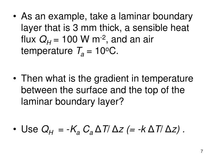 As an example, take a laminar boundary layer that is 3 mm thick, a sensible heat flux