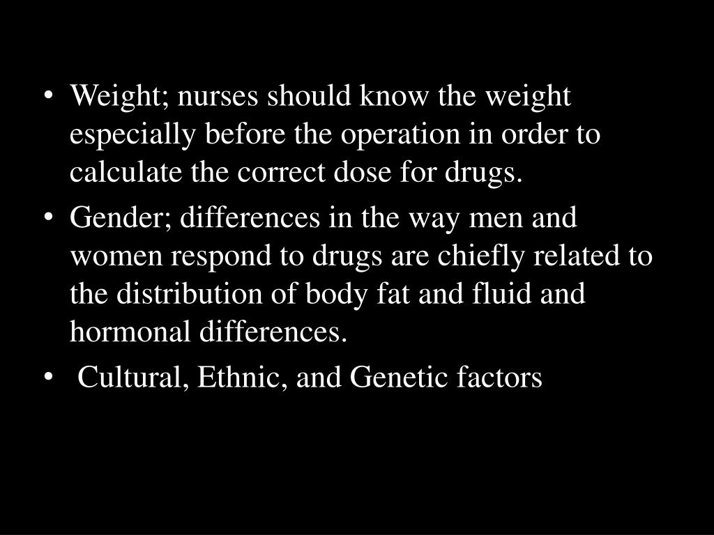 Weight; nurses should know the weight especially before the operation in order to calculate the correct dose for drugs.