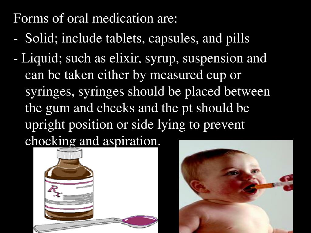 Forms of oral medication are: