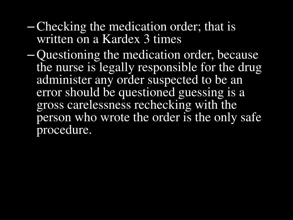Checking the medication order; that is written on a Kardex 3 times