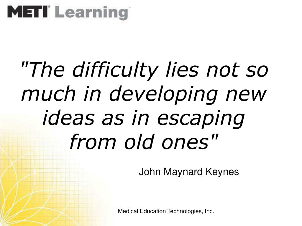 """The difficulty lies not so much in developing new ideas as in escaping from old ones"""