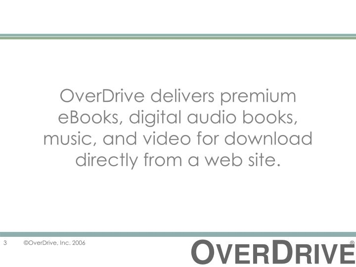OverDrive delivers premium eBooks, digital audio books, music, and video for download directly from ...
