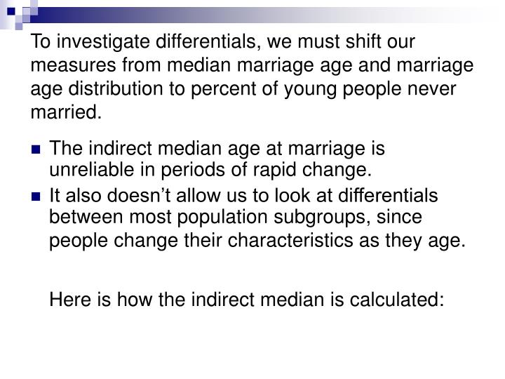 To investigate differentials, we must shift our measures from median marriage age and marriage age distribution to percent of young people never married.