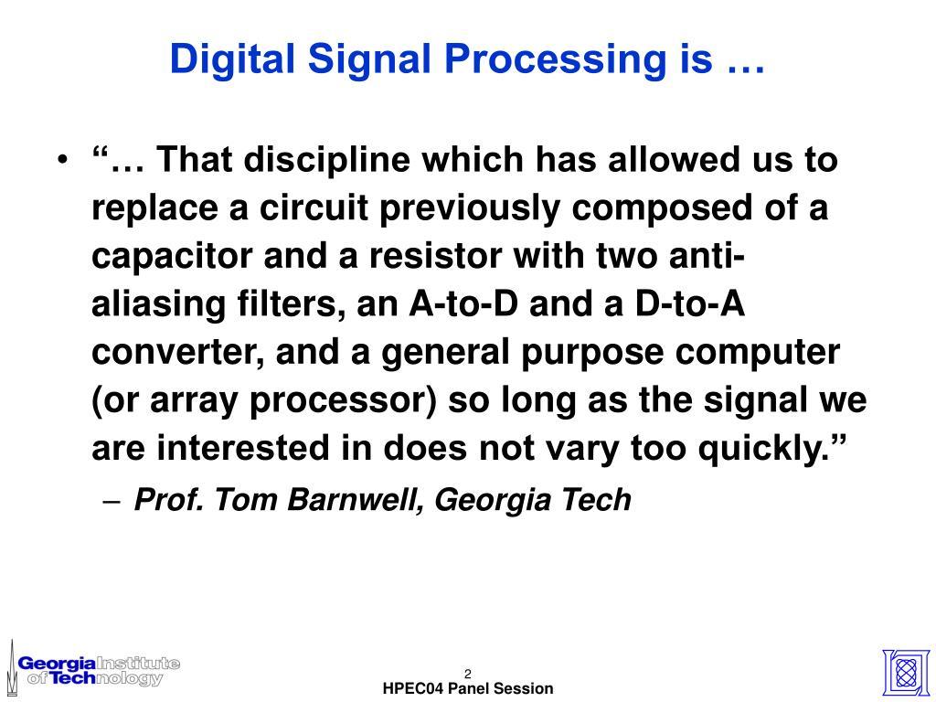 Digital Signal Processing is …