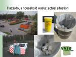 hazardous household waste actual situation