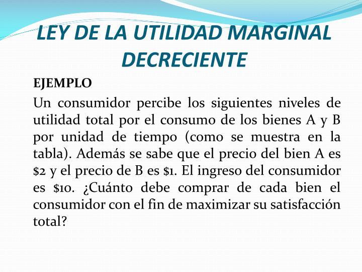 LEY DE LA UTILIDAD MARGINAL DECRECIENTE